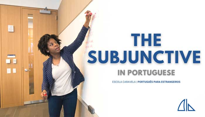 The subjunctive mode (modo Conjuntivo) in Portuguese – part 1