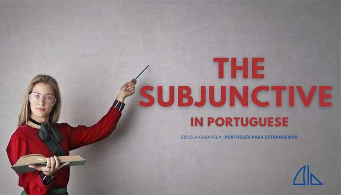 The subjunctive mode (modo Conjuntivo) in Portuguese – part 2